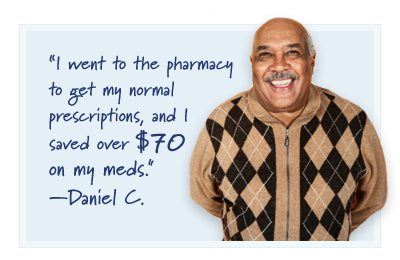 I went to the pharmacy to get my normal prescriptions, and I saved over $70 on my meds. - Daniel C.